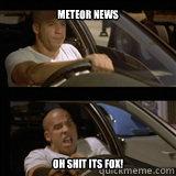 meteor news OH SHIT ITS FOX!  Vin Diesel