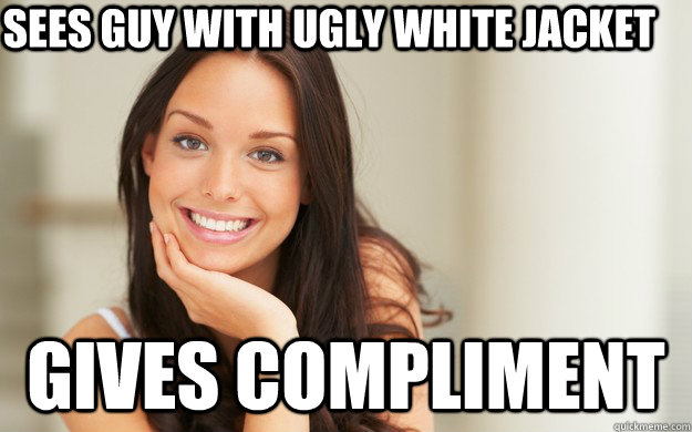Funny Ugly Guy Meme : Sees guy with ugly white jacket gives compliment good