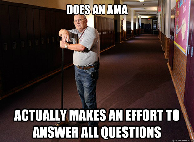 DOES AN AMA actually makes an effort to answer all questions - DOES AN AMA actually makes an effort to answer all questions  Good Guy Janitor