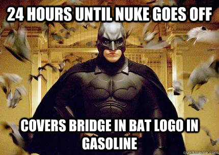 24 hours until nuke goes off covers bridge in bat logo in gasoline