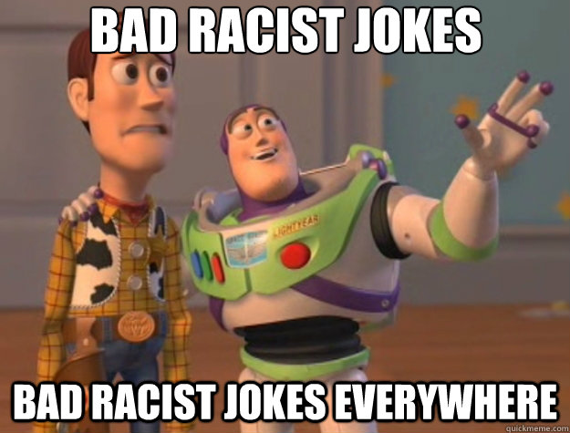 bad racist jokes bad racist jokes everywhere - bad racist jokes bad racist jokes everywhere  Toy Story