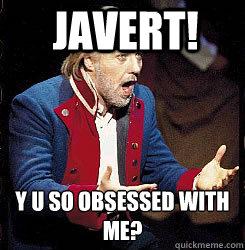 Javert! Y U so obsessed with me?