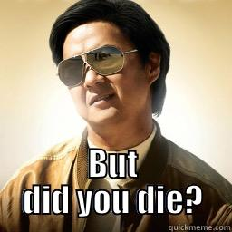 BUT DID YOU DIE? Mr Chow