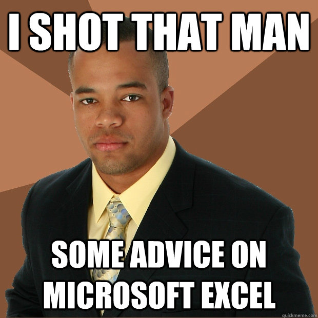 I shot that man some advice on microsoft excel - I shot that man some advice on microsoft excel  Successful Black Man