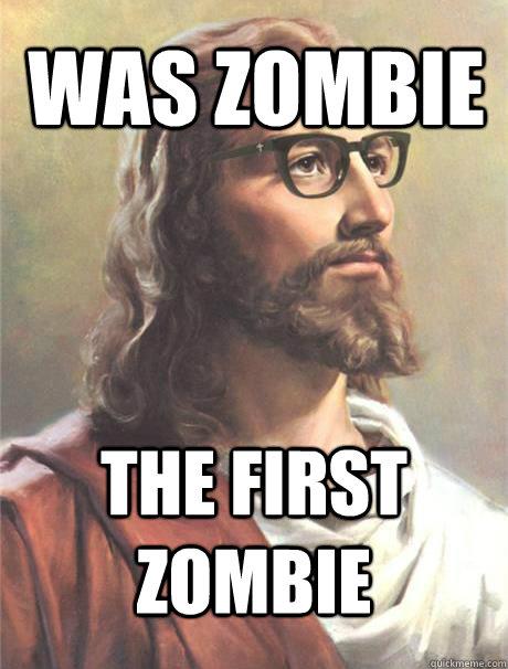 Was ZOMbie The first zombie - Was ZOMbie The first zombie  Hipster jesus