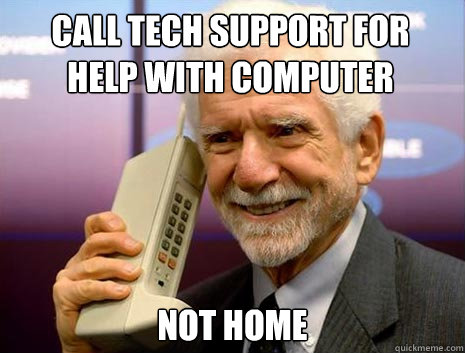Call tech support for  help with computer  not home - Call tech support for  help with computer  not home  stupid tech support callers