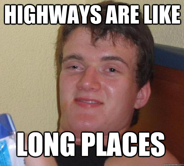 HIGHWAYS ARE LIKE LONG PLACES