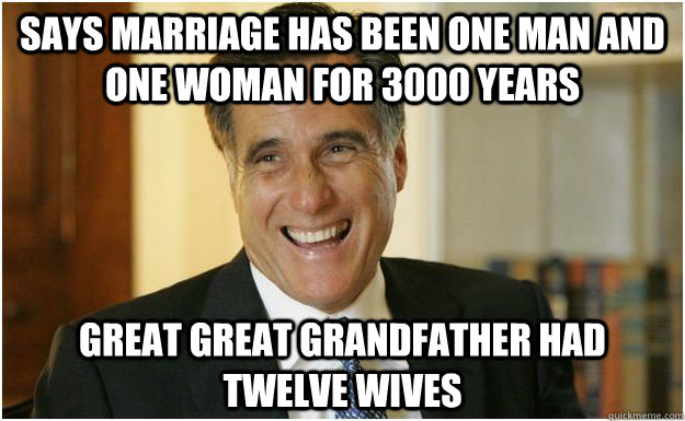 says marriage has been one man and one woman for 3000 years great great grandfather had twelve wives