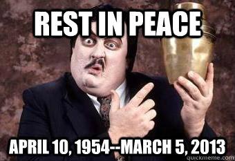Rest In Peace April 10, 1954--March 5, 2013  Paul Bearer