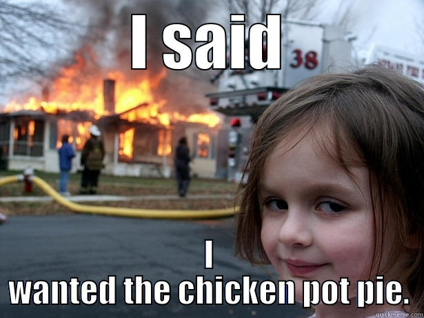 Disaster girl - I SAID I WANTED THE CHICKEN POT PIE. Disaster Girl