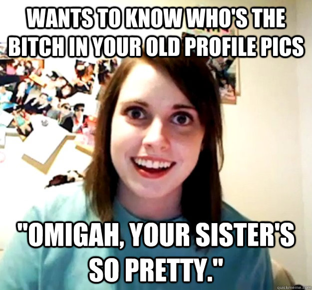 wants to know who's the bitch in your old profile pics