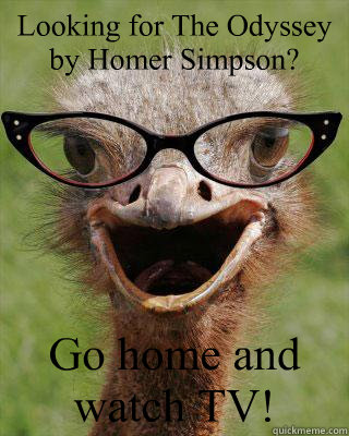 Looking for The Odyssey by Homer Simpson?  Go home and watch TV!  Judgmental Bookseller Ostrich