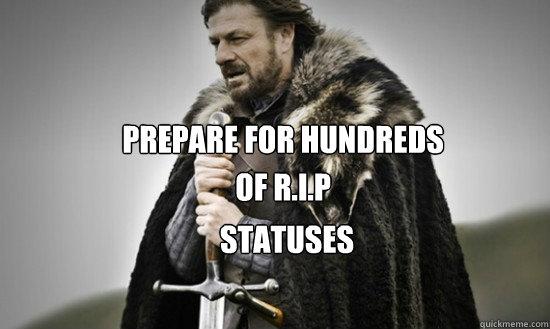 Prepare for hundreds  of R.I.P statuses statuses