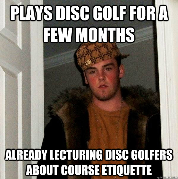 7045ea6ff487bb483290a7bf8ca7ecb28b16a8c2a9ec4144f725eba6d3459fb6 plays disc golf for a few months already lecturing disc golfers,Funny Disc Golf Memes