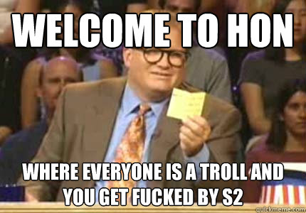 Welcome To Hon Where Everyone Is A Troll And You Get Fucked By S2