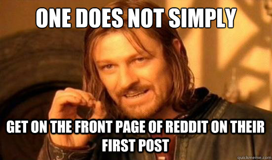 One Does Not Simply get on the front page of reddit on their first post - One Does Not Simply get on the front page of reddit on their first post  Boromir