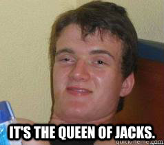 It's the Queen of Jacks.
