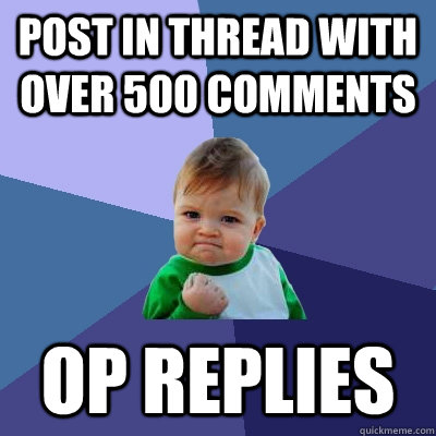 Post in thread with over 500 comments OP replies - Post in thread with over 500 comments OP replies  Success Kid