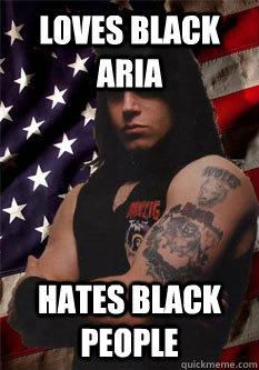 Loves black aria hates black people  Scumbag Danzig
