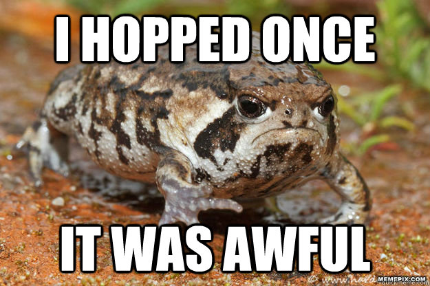 i hopped once it was awful - i hopped once it was awful  grumpy toad