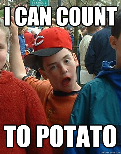 I CAN COUNT TO POTATO - I CAN COUNT TO POTATO  Scumbag Kid