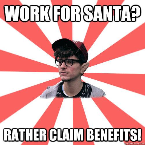 work for santa? rather claim benefits!  Hipster Elf
