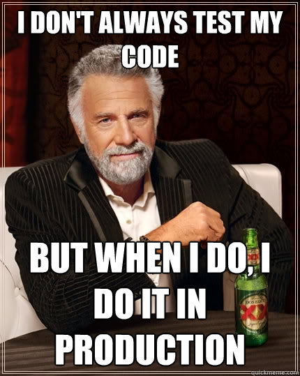 70710c8aff156b84becbd522bea259023fb64be7369ec8c3bc9638f348284ab1 i don't always test my code but when i do, i do it in production,I Don T Always Test My Code Meme