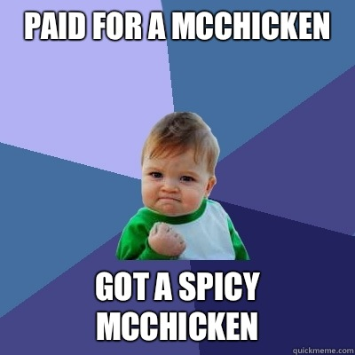 Paid for a McChicken Got a spicy McChicken - Paid for a McChicken Got a spicy McChicken  Success Kid