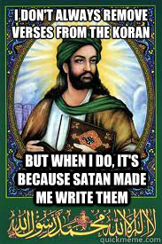 I don't always remove verses from the koran But when I do, it's because satan made me write them - I don't always remove verses from the koran But when I do, it's because satan made me write them  most interesting mohamad