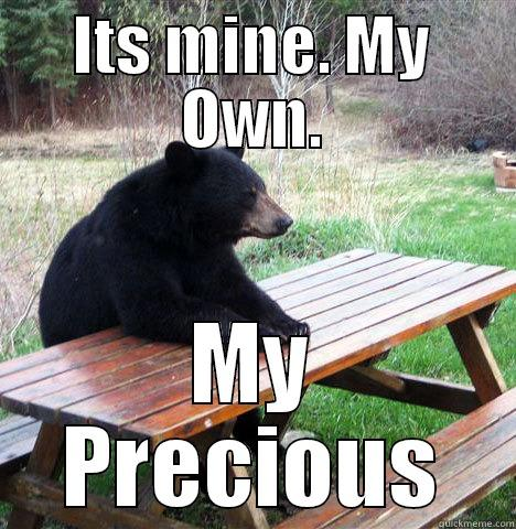 No Dancing - ITS MINE. MY OWN. MY PRECIOUS waiting bear