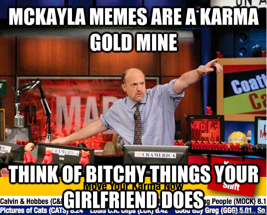 mckayla memes are a karma gold mine think of bitchy things your girlfriend does  Mad Karma with Jim Cramer