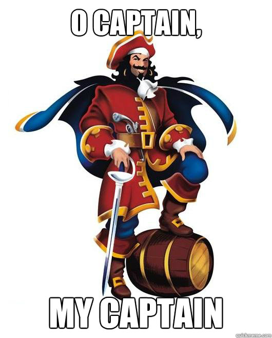 O Captain, My Captain  Scumbag Captain Morgan