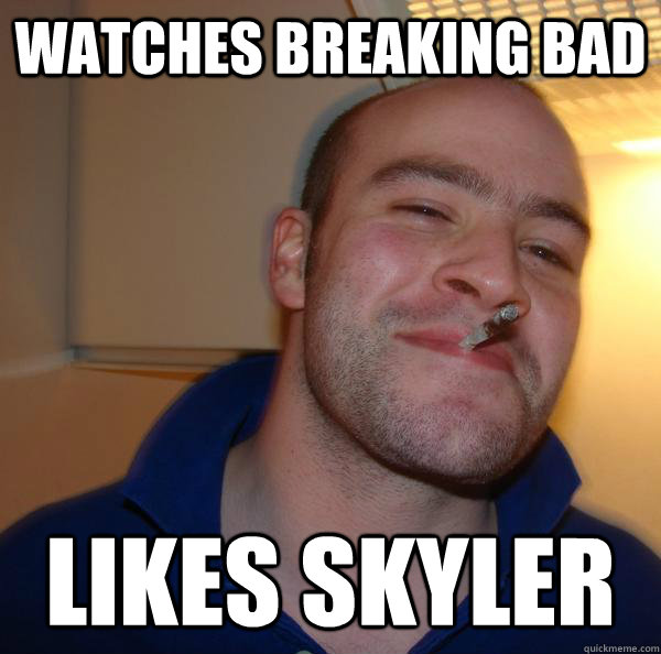 watches breaking bad likes skyler - watches breaking bad likes skyler  Misc