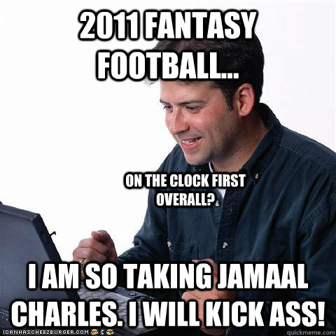 2011 Fantasy Football... I am so taking Jamaal Charles. I will kick ass! On the Clock First Overall? - 2011 Fantasy Football... I am so taking Jamaal Charles. I will kick ass! On the Clock First Overall?  Net noob