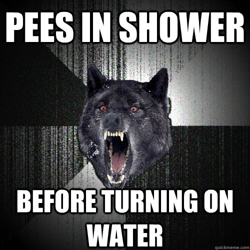pees in shower before turning on water - pees in shower before turning on water  Insanity Wolf