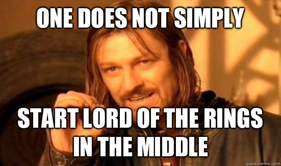 One Does Not Simply Start lord of the rings in the middle - One Does Not Simply Start lord of the rings in the middle  Boromir