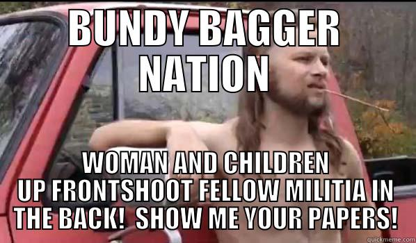 MOOCHERS ON PARADE!! - BUNDY BAGGER NATION WOMAN AND CHILDREN UP FRONTSHOOT FELLOW MILITIA IN THE BACK!  SHOW ME YOUR PAPERS! Almost Politically Correct Redneck