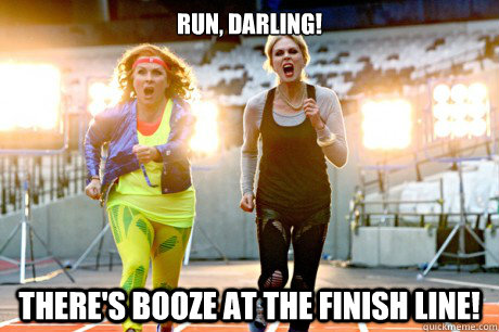 Run, darling!  There's booze at the finish line!