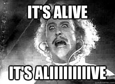 It's alive it's aliiiiiiiiive - It's alive it's aliiiiiiiiive  Frankenstein