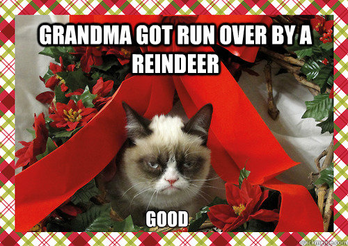 Grandma got run over by a reindeer good