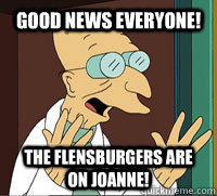 Good News Everyone! The Flensburgers are on Joanne!  Scumbag Professor Farnsworth