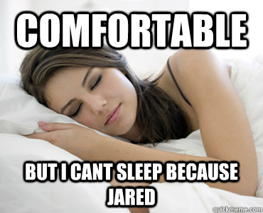 comfortable but I cant sleep because jared - comfortable but I cant sleep because jared  Sleep Meme