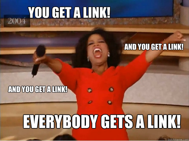You get a link! Everybody gets a link! and you get a link! and you get a link! - You get a link! Everybody gets a link! and you get a link! and you get a link!  oprah you get a car