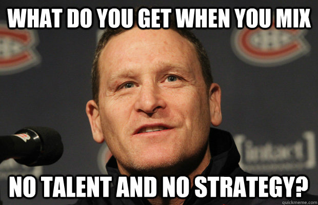 What do you get when you mix no talent and no strategy? - What do you get when you mix no talent and no strategy?  Dumbass Randy Cunneyworth