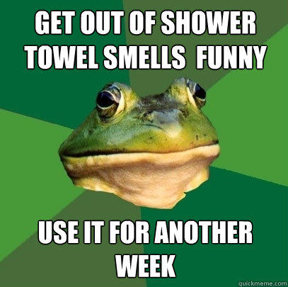 Get out of shower towel smells  funny Use it for another week - Get out of shower towel smells  funny Use it for another week  Foul Bachelor Frog