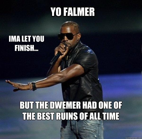 YO FALMER IMA LET YOU FINISH... BUT THE DWEMER HAD ONE OF THE BEST RUINS OF ALL TIME