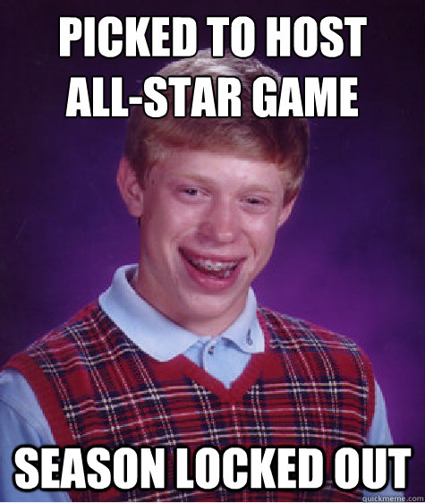 picked to host  all-star game season locked out - picked to host  all-star game season locked out  Bad Luck Brian