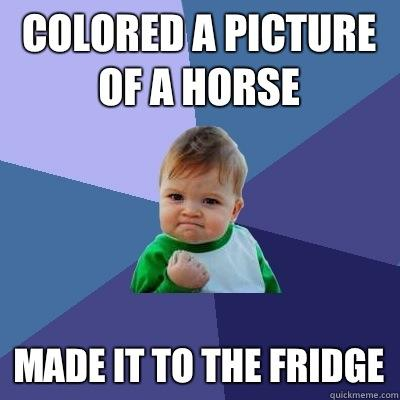Colored a picture of a horse Made it to the fridge - Colored a picture of a horse Made it to the fridge  Success Kid