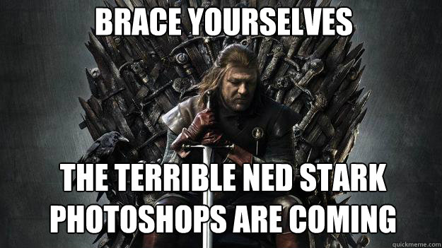 Brace yourselves The Terrible Ned Stark Photoshops are Coming