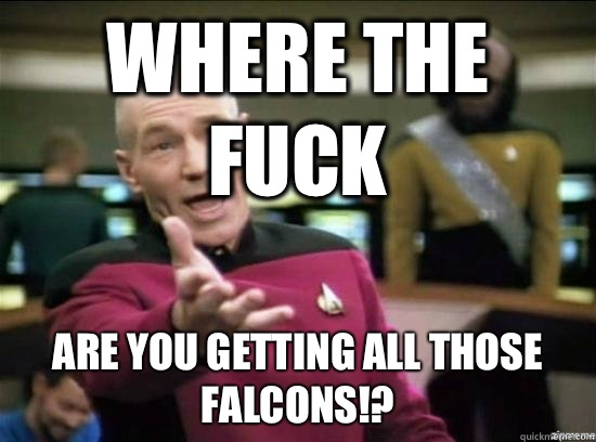 Where the fuck are you getting all those falcons!? - Where the fuck are you getting all those falcons!?  Annoyed Picard HD